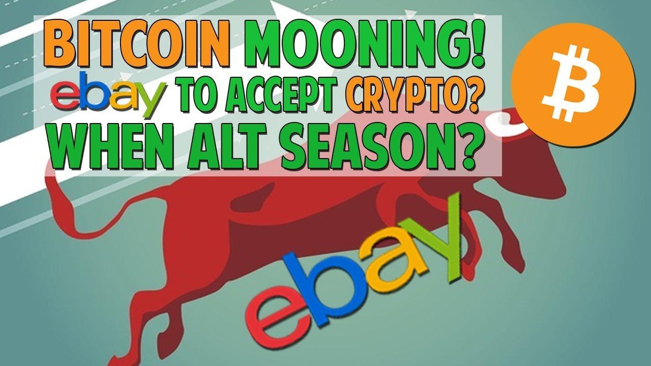 BTC Mooning! eBay to accept crypto? Altcoin FOMO soon?