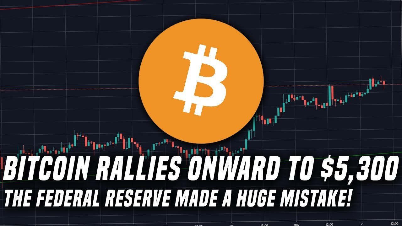 Bitcoin Charges Forward to $5,300 & The FED just made a big mistake