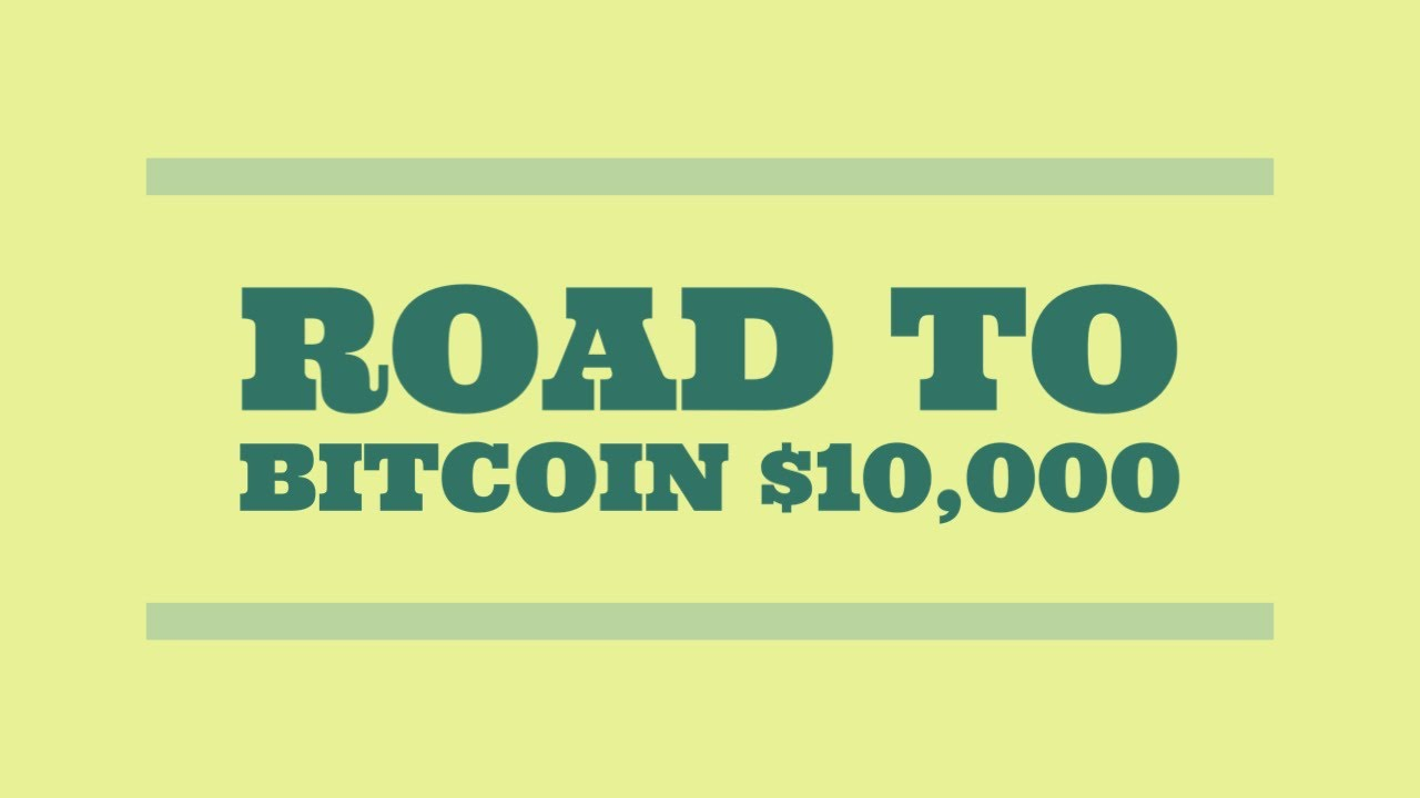 Bitcoin Road to $10,000! The Facts