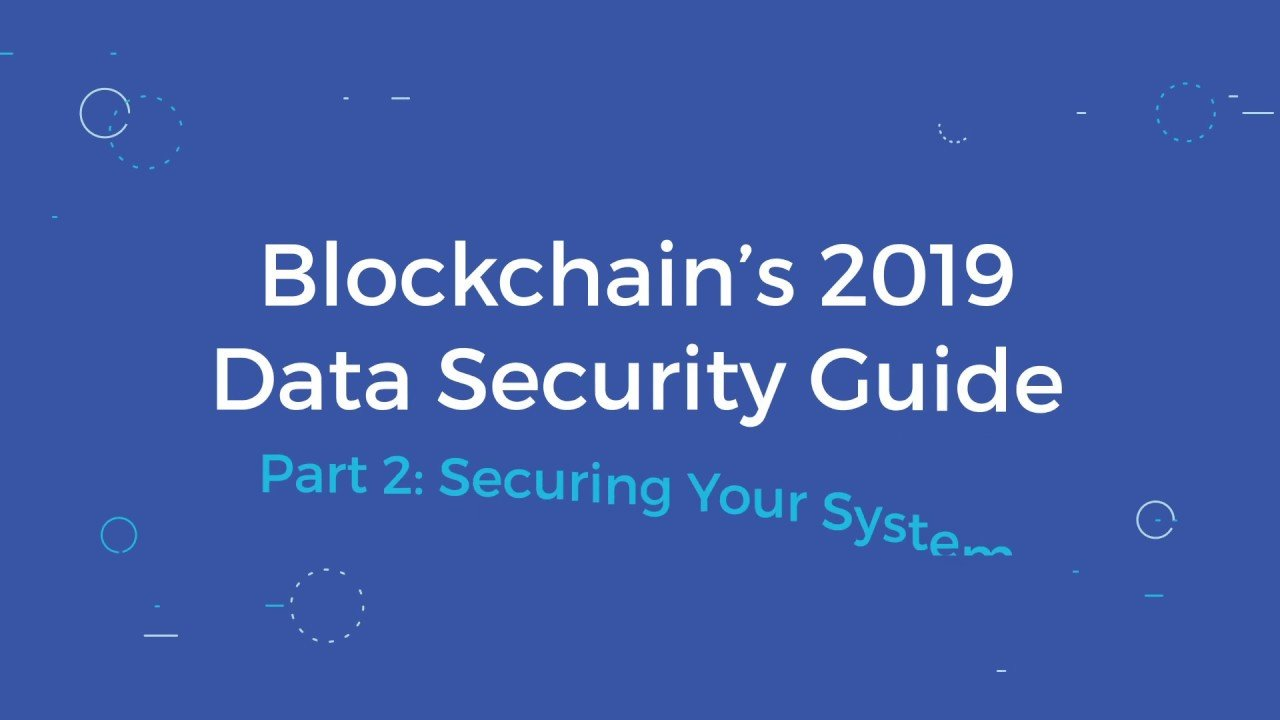 Blockchain's 2019 Data Security Guide (pt 2)
