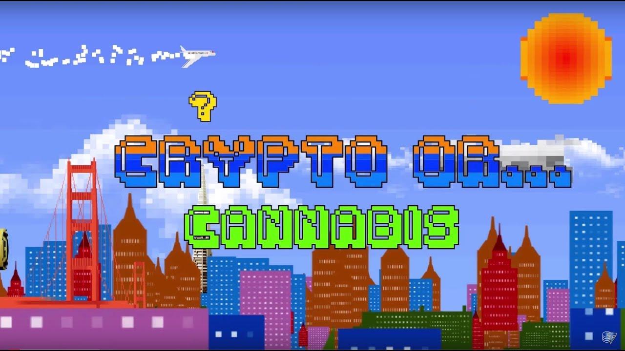 CRYPTO OR... CANNABIS