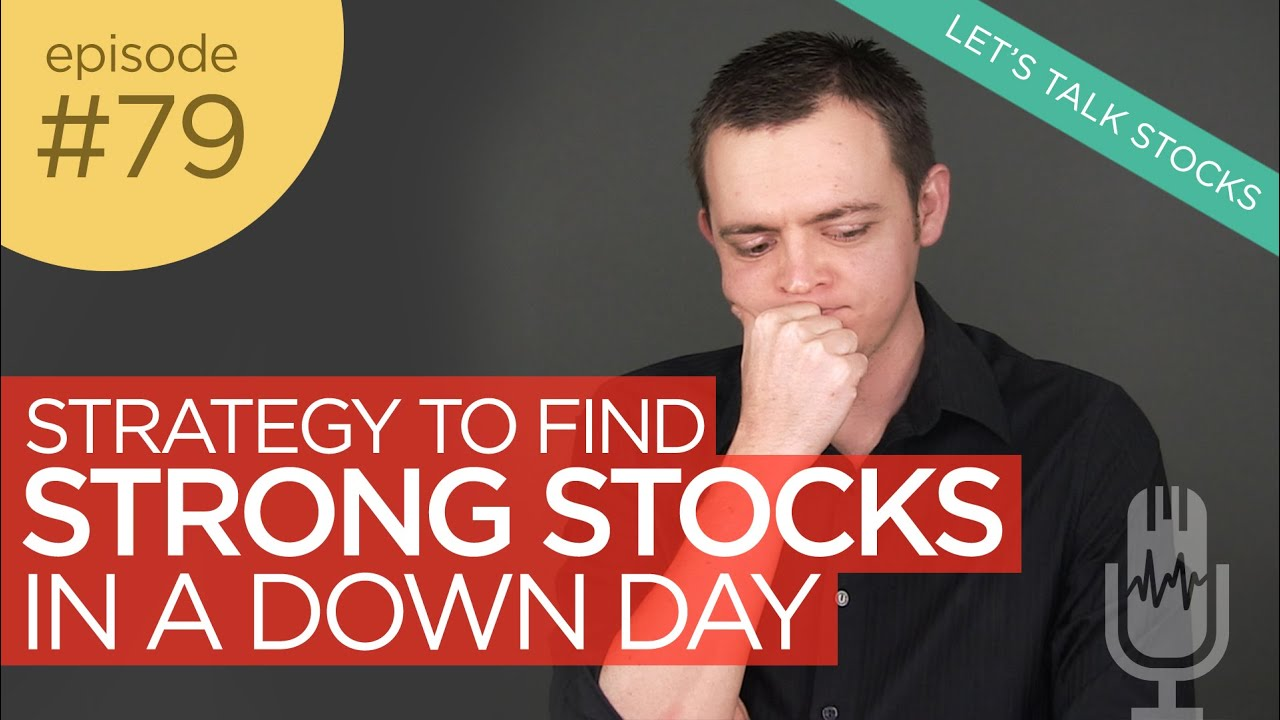 Ep 79: Strategy to Find Strong Stocks in a Down (Bearish) Market Day