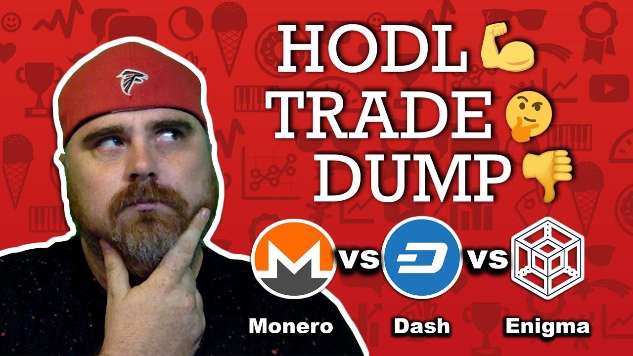 HODL, TRADE, OR DUMP!   Monero vs  Dash vs  Enigma