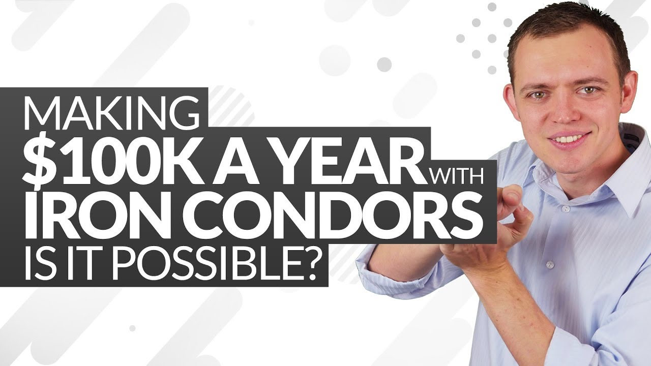 Making a $100K a Year with Iron Condors - is it possible? Ep 233