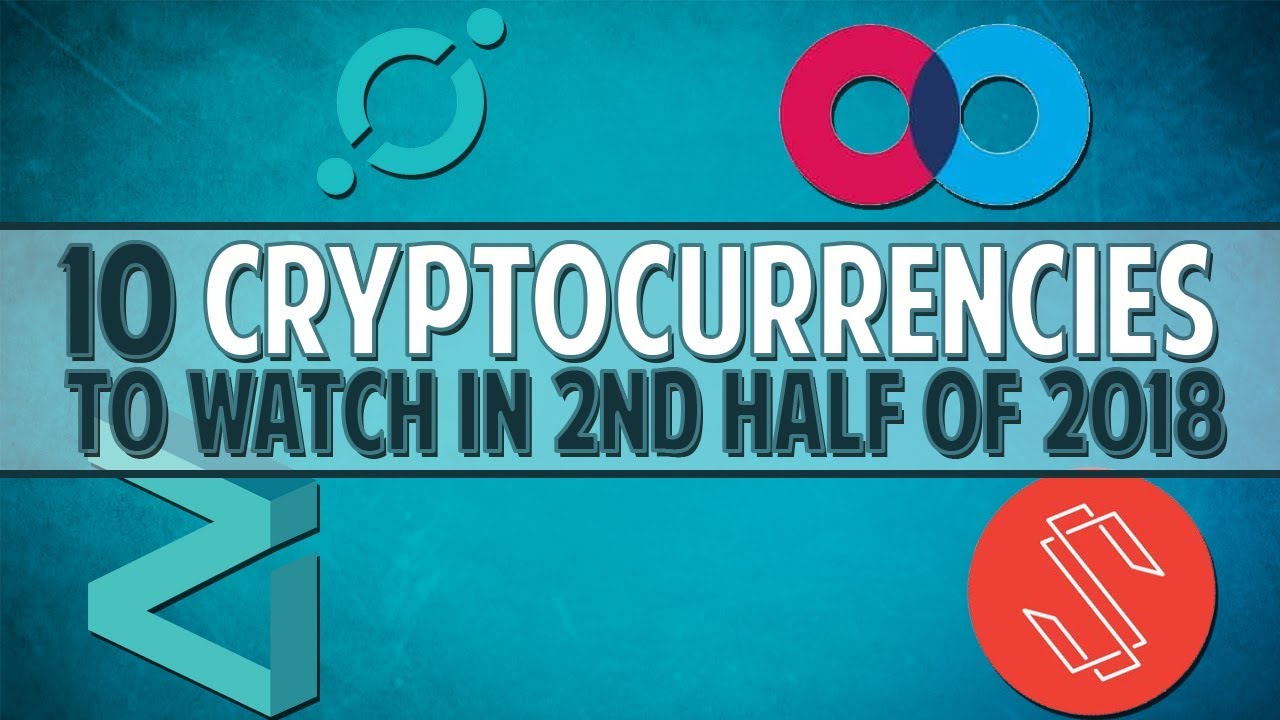 10 Cryptocurrencies To Watch In 2nd Half Of 2018