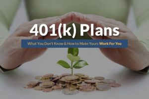 401(k) Plans: What You Don't Know & How to Make Yours Work For You