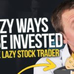 5 Lazy Ways to Be Invested - For the Lazy Stock Trader Ep 241