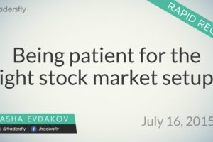 Being Patient for the Right Stocks to Setup (Rapid Recap)