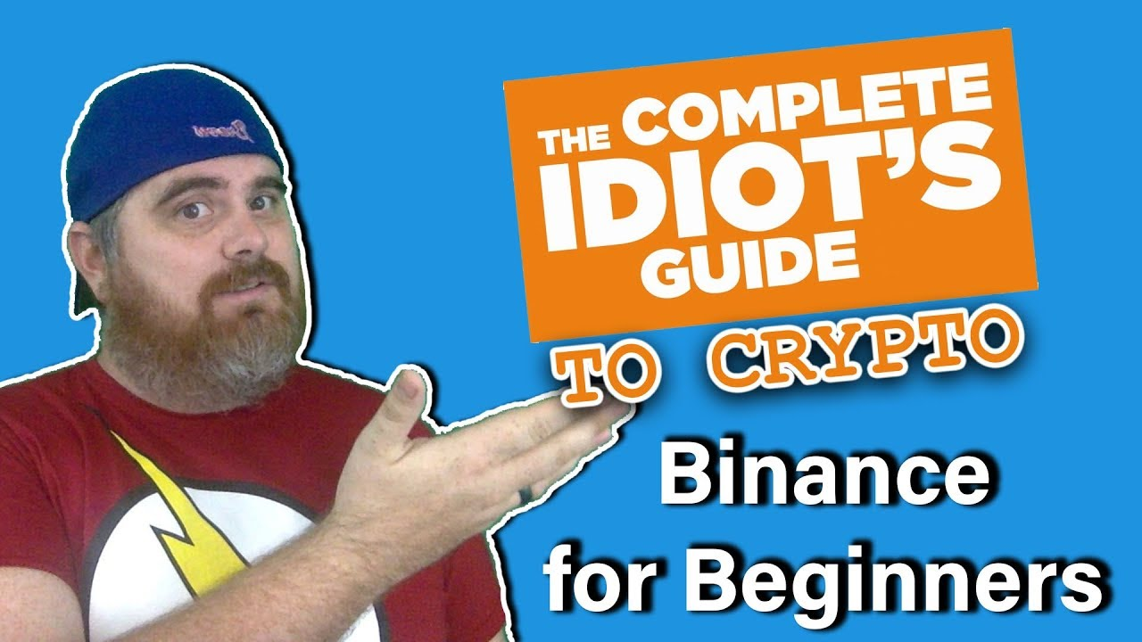 Binance Beginners Tutorial: The Complete Idiot's Guide to Crypto