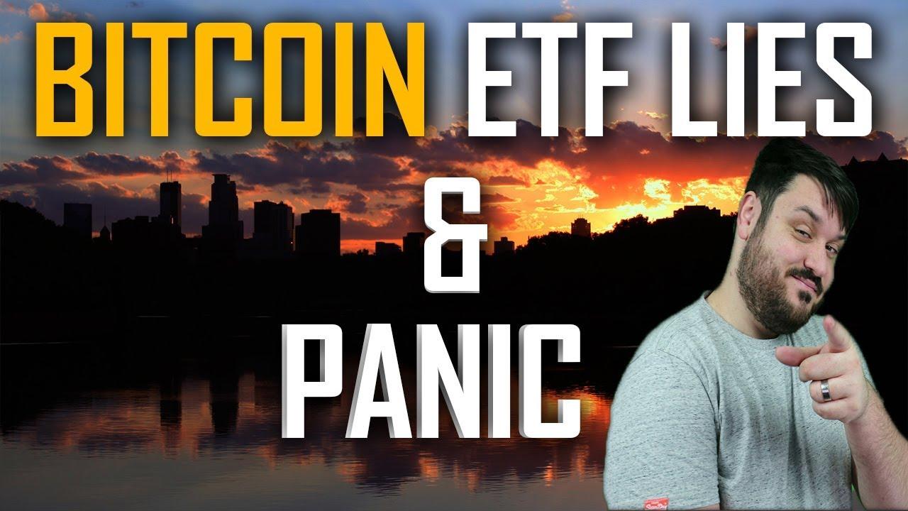 Bitcoin ETF Lies & Panic