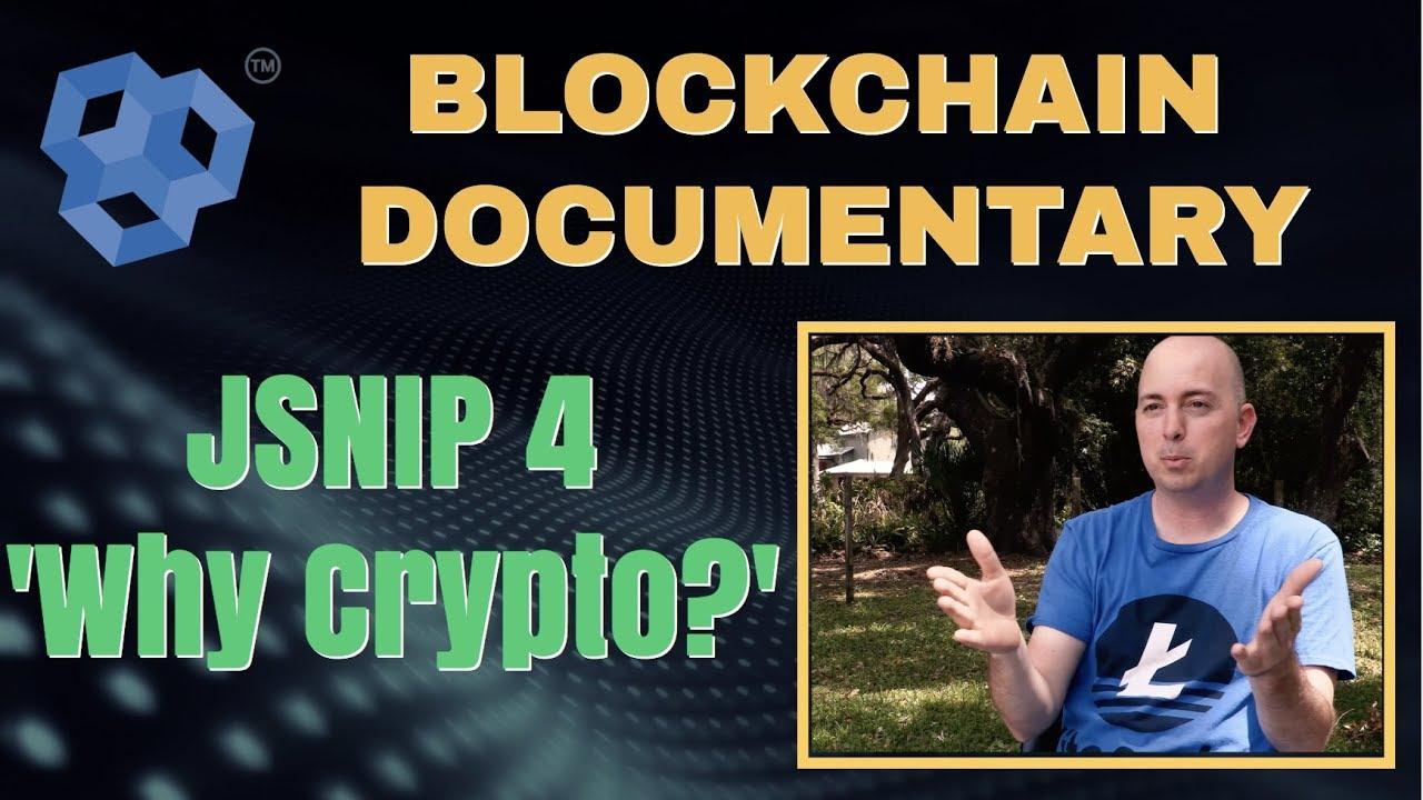 Blockchain Documentary - JSNIP4 Why Crypto?  cryptocurrency news