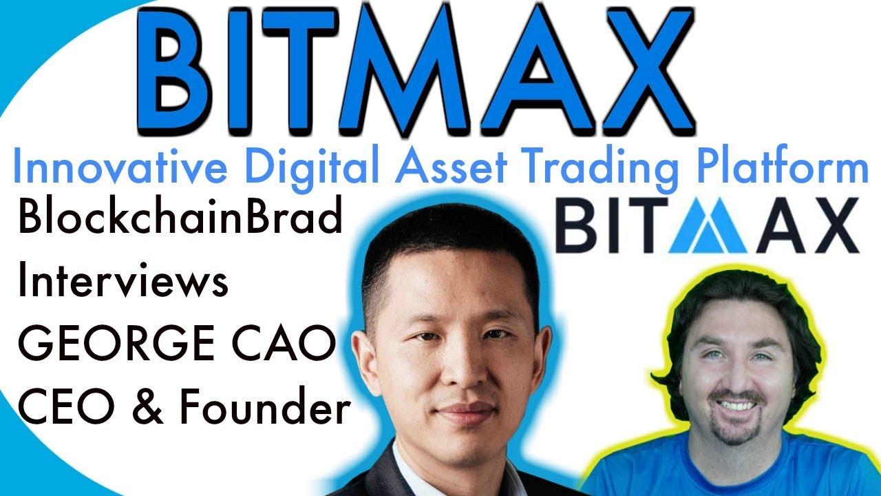 BlockchainBrad chats with BitMax CEO George Cao | BITMAX Digital Asset Trading Platform