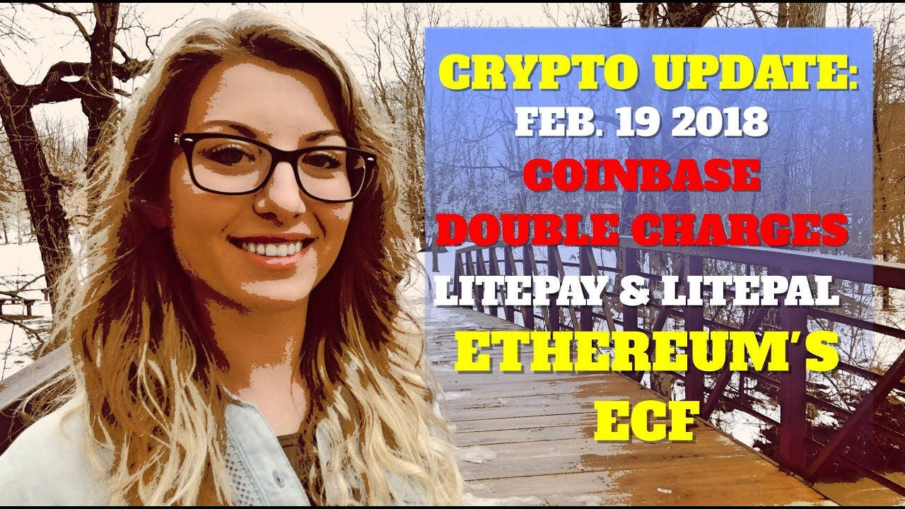 CRYPTO UPDATE: Feb. 19, 2018 Coinbase Issues   LitePay   ECF