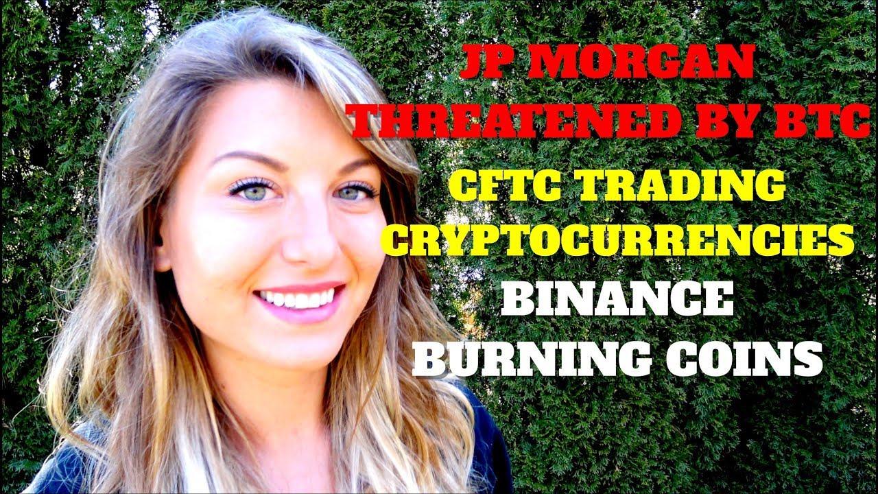 CRYPTO UPDATE: JP Morgan Threatened by BTC | CFTC now Trades Cryptos | Binance Burning Coins