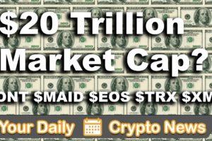 Crypto News: $20 Trillion Cap? Altcoins   $ONT $XMR $MAID $TRX $EOS
