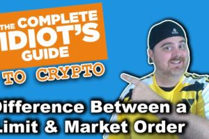 Difference Between Limit Orders & Market Orders | The Complete Idiot's Guide to Crypto