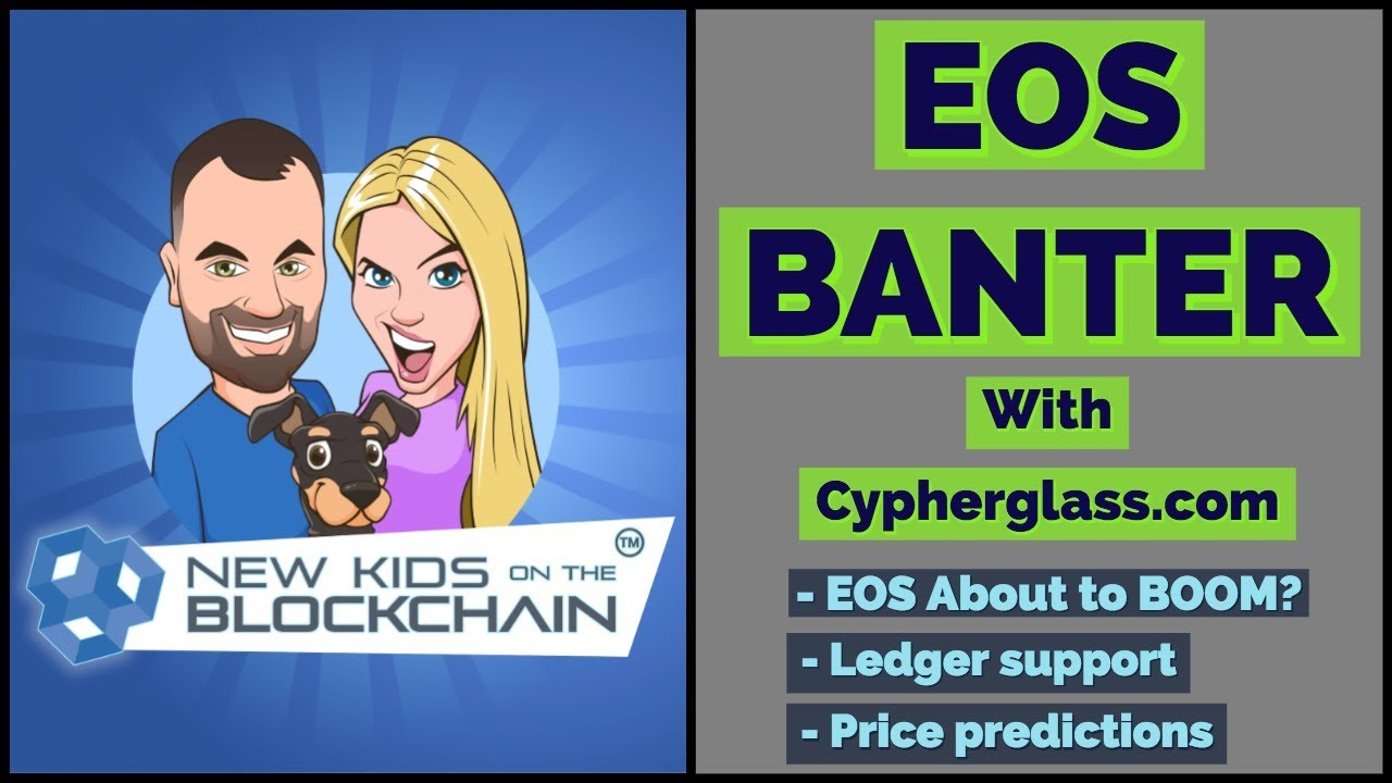 EOS BANTER WITH CYPHERGLASS! EOS ready to BOOM?  + Ledger Support + $1000 EOS? + Crypto News