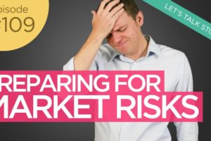 Ep 109 : Preparing for Uncertainty & the Market Risks