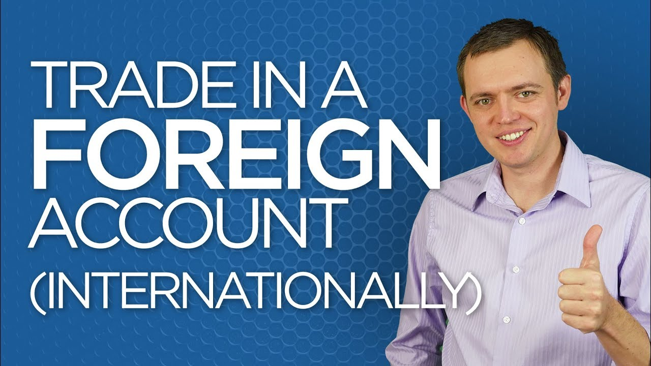 Ep 148: How to Trade in a Foreign Account or as an International Trader