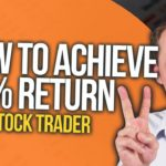 How to Achieve a Higher 20%+ Return on Your Investment & Stock Trades Ep 48