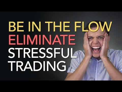 How to Eliminate Stress While Trading (The Flow of Stock Trading)