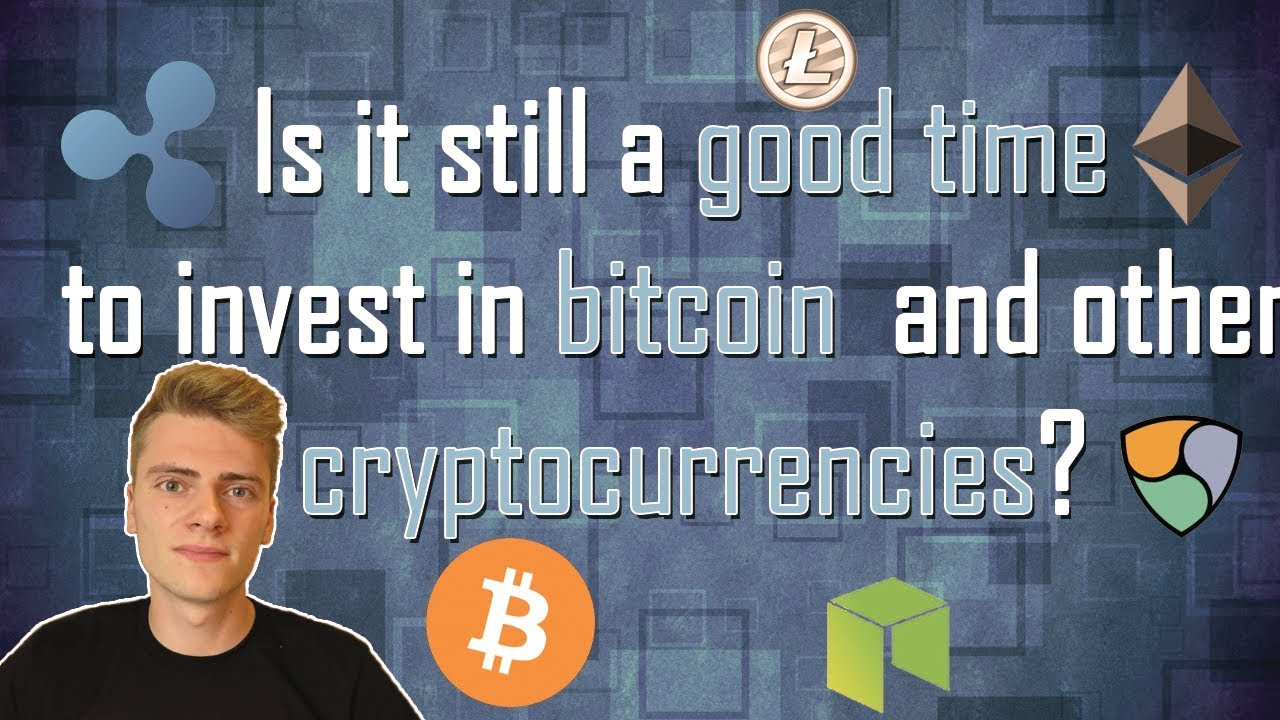 Is it still a good time to invest in bitcoin and other cryptocurrencies?