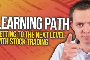 Learning Path: Getting to the Next Level with Trading & Investing in Stocks Ep 44