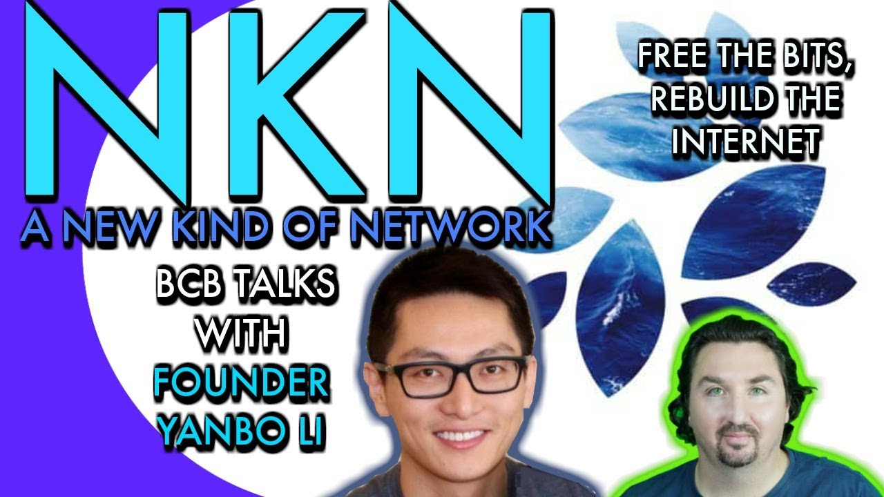 NKN Founders Yanbo Li & Bruce Li chat with BlockchainBrad about a New Kind of Network
