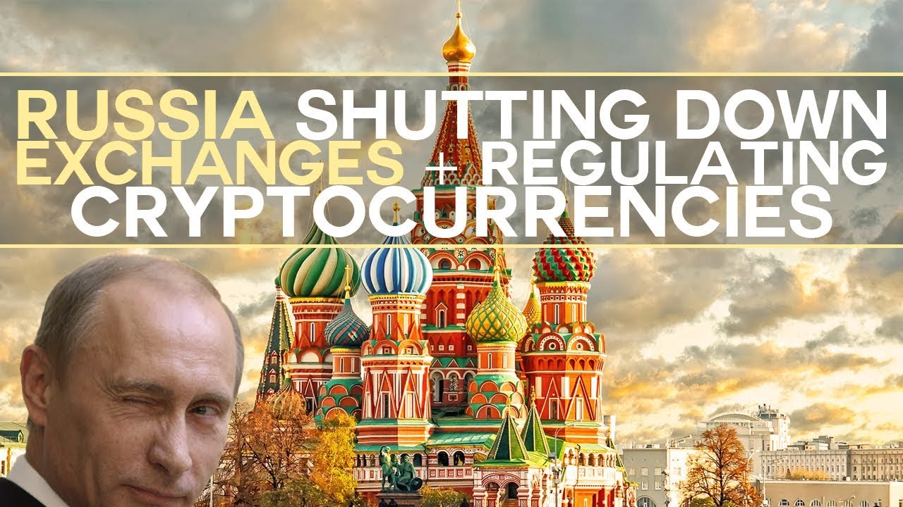 News: Russia to shut down exchanges + regulate cryptocurrencies