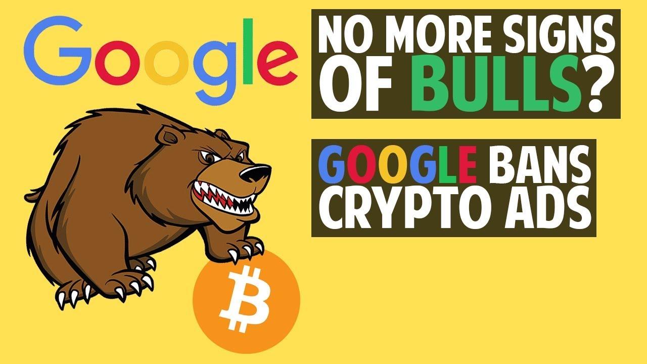 No more signs of bulls? + Google banning crypto ads