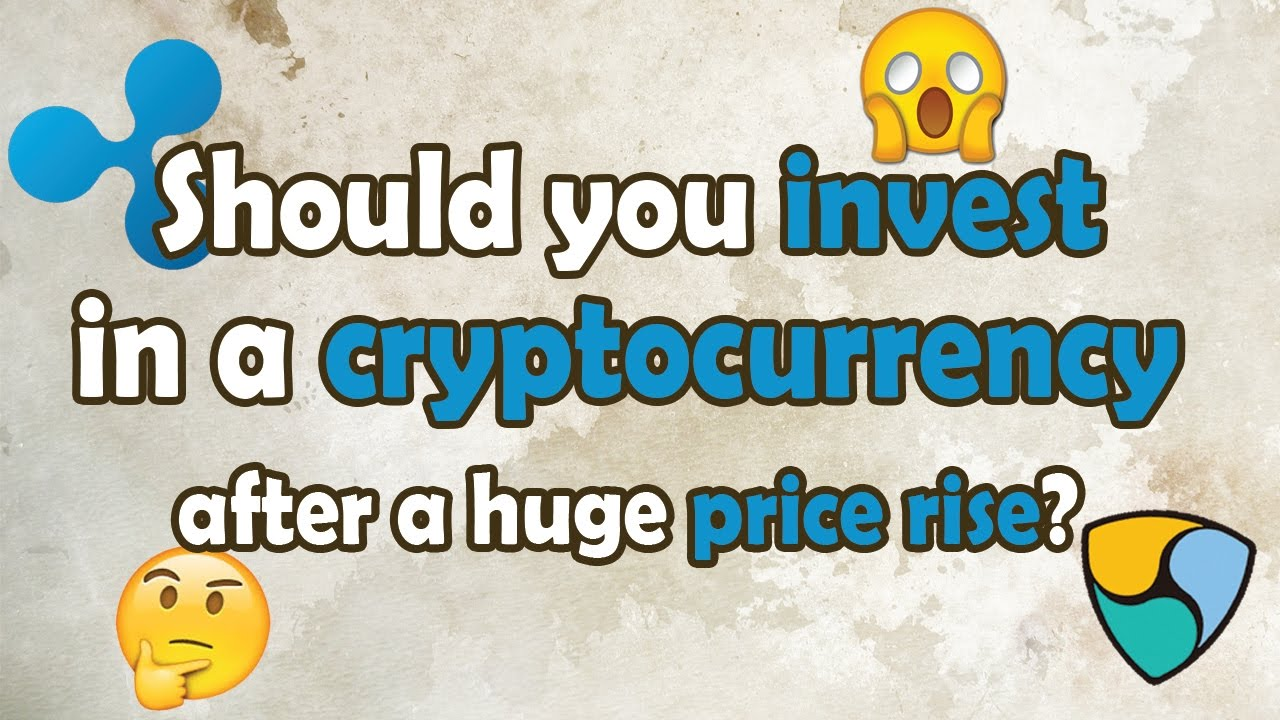 Should you invest in a cryptocurrency after a huge price increase? - Ripple & NEM example