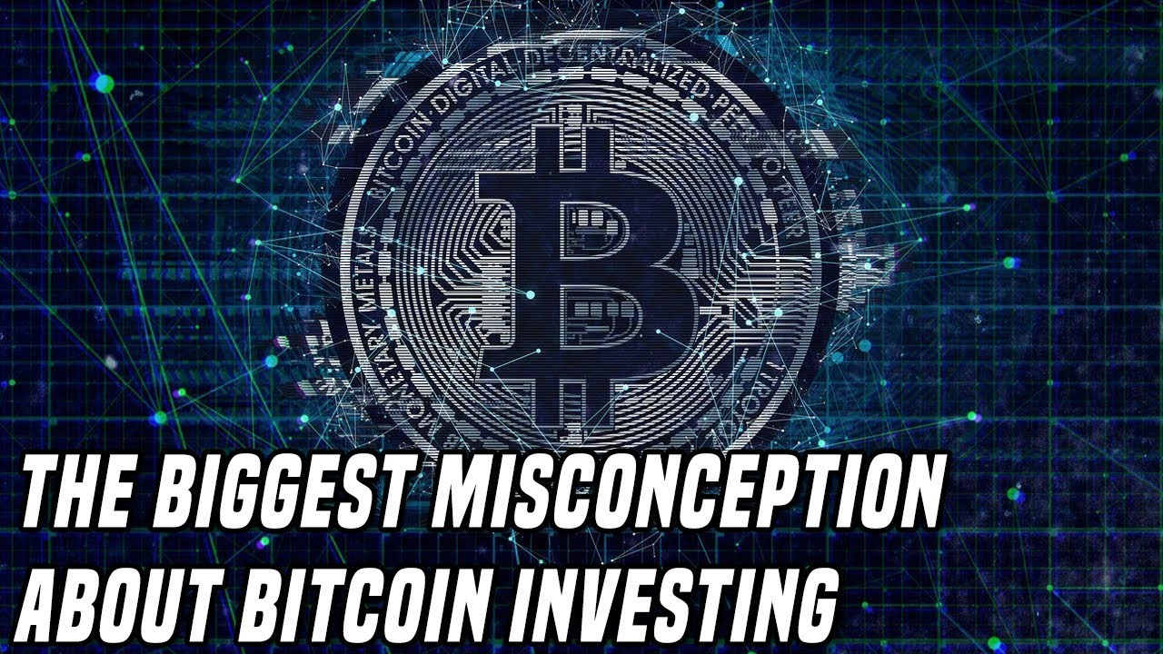 The Biggest Misconception About Investing In Bitcoin