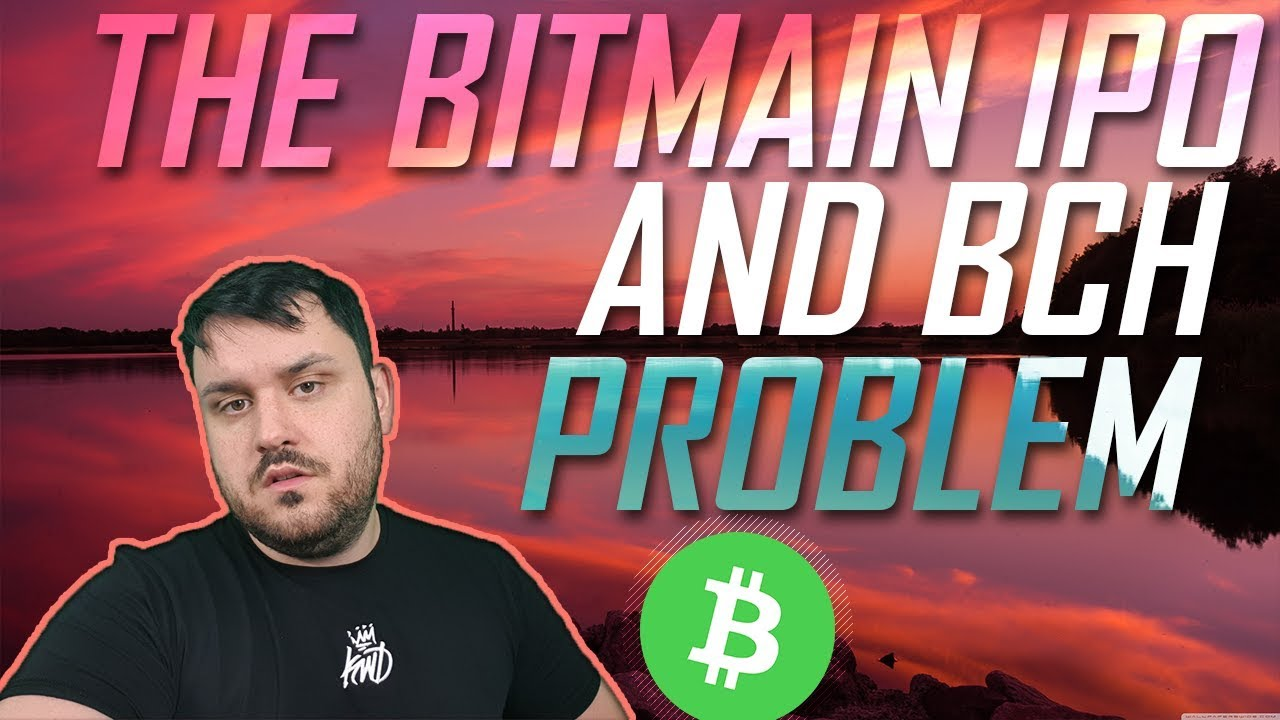 The Bitmain IPO & BCH Problem