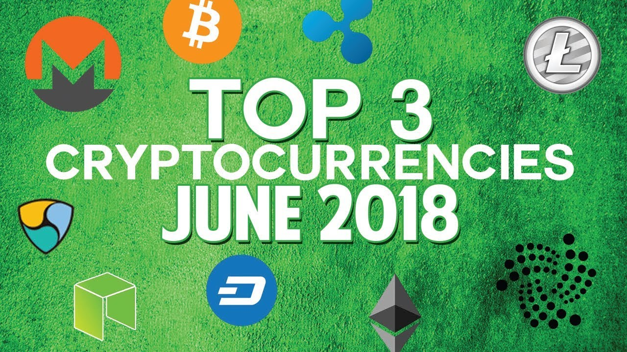 Top 3 Cryptocurrencies: June 2018 (VeChain & more)