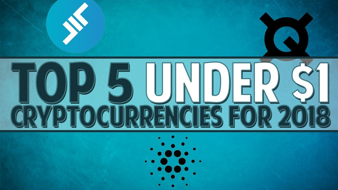 Top 5 under $1 cryptocurrencies for 2018