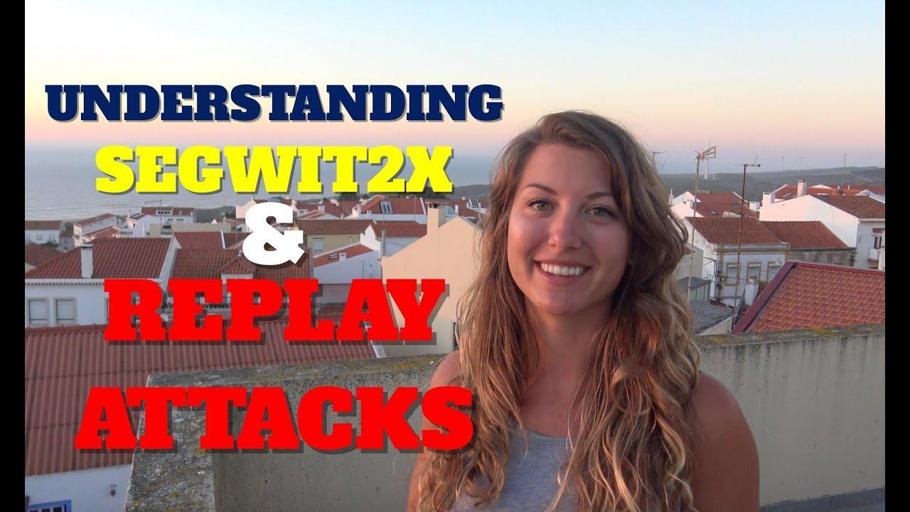 Understanding SegWit2X & Replay Attacks