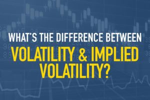What's the Difference Between Volatility and Implied Volatility?