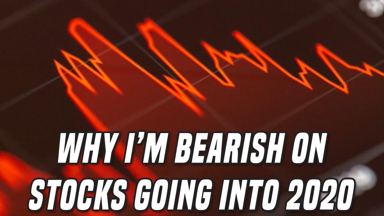 Why I'm Bearish On Stocks Going Into 2020