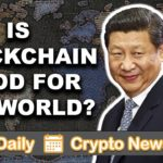 Your Daily Crypto News: Is Blockchain Good for the World?