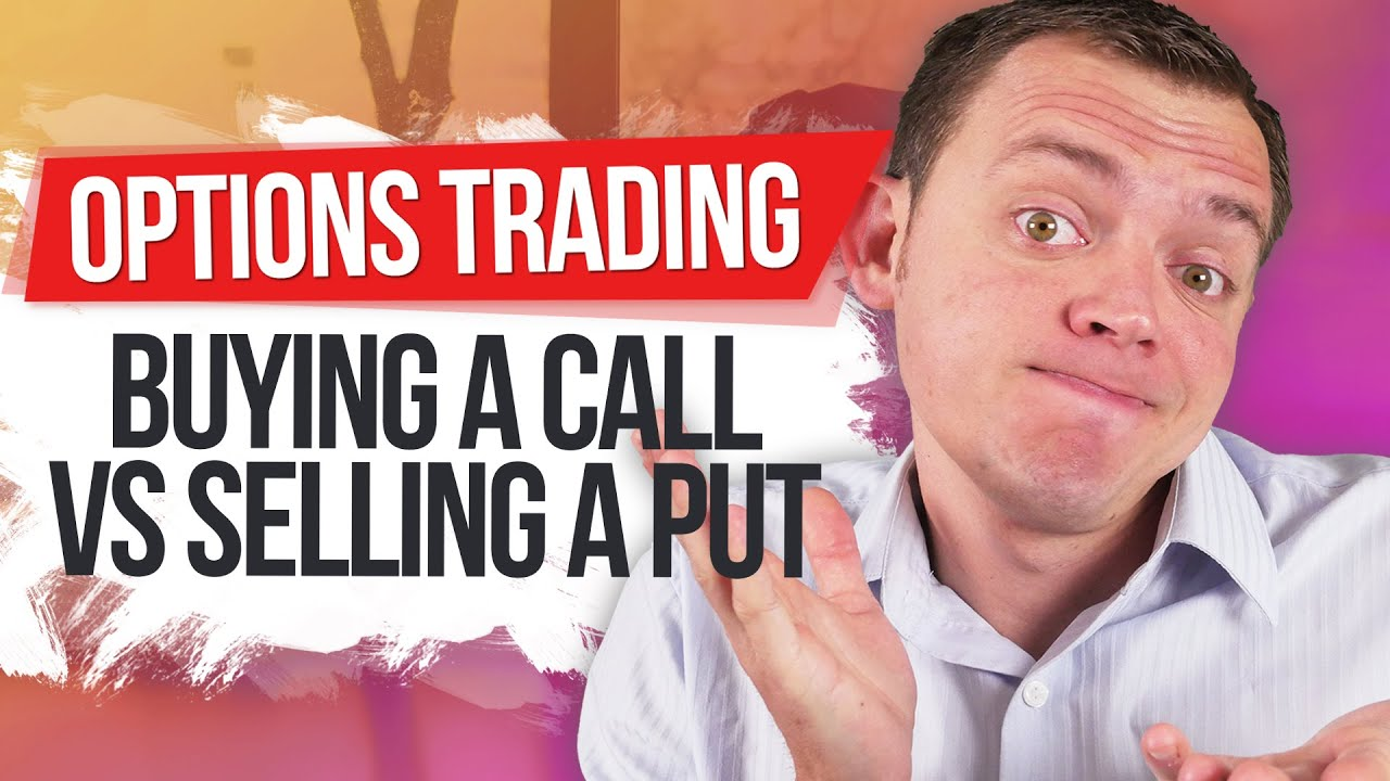 Buying a Call vs Selling a Put Trading Options