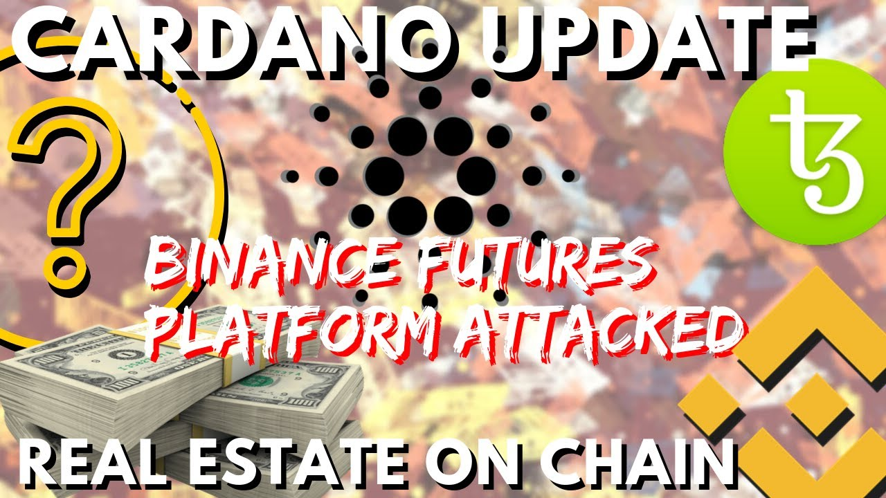 Cardano SHELLEY Update, Binance Futures ATTACK, REAL ESTATE on blockchain, TEZOS XTZ  - bitcoin news