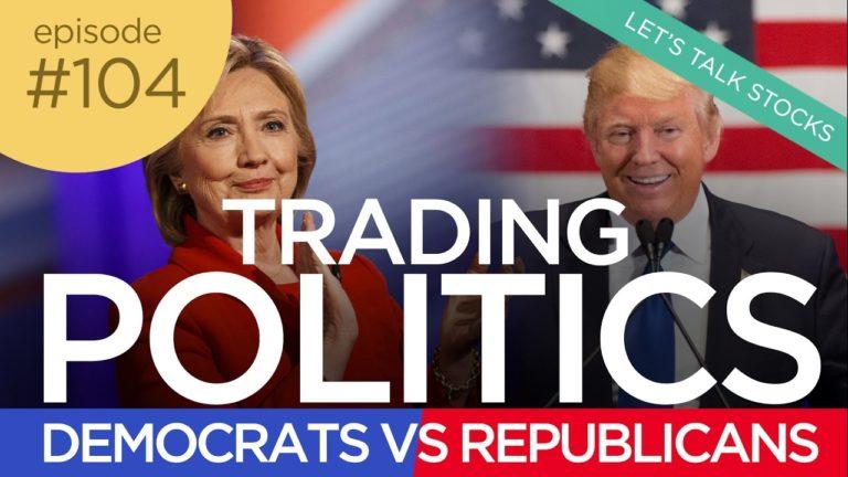 Ep 104: Trading Politics: Democrats VS Republicans (Clinton vs. Trump)