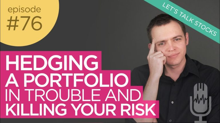 Ep 76: Hedging a Portfolio in Trouble and Killing Your Risk!