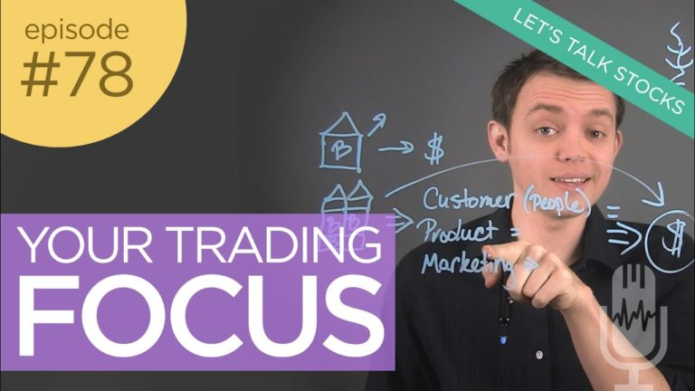 Ep 78: Your FOCUS When Trading Stocks in the Stock Market