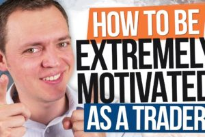 Extreme Motivation - How to Be Motivated with Trading Ep 252
