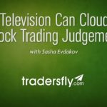 How Television Can Cloud Your Stock Trading Judgement