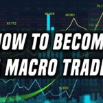 How To Become A Macro Trader