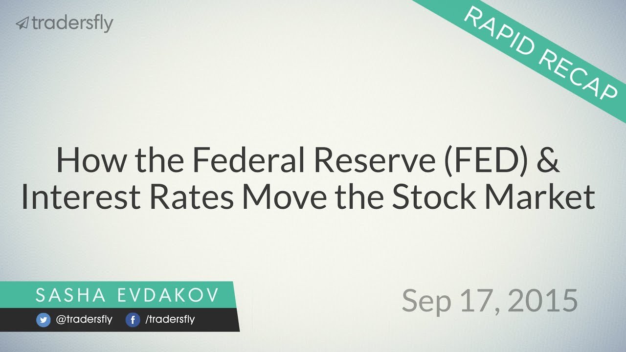 How the Federal Reserve (FED) & Interest Rates Move the Stock Market