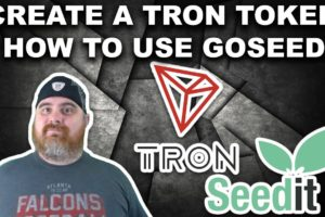 How to Create a Tron Token & How to Use GoSeedit to Send TRX