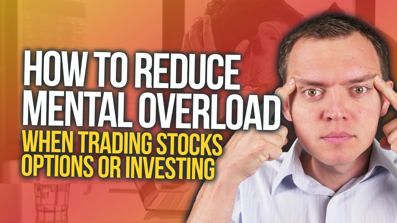 How to Reduce Mental Overload When Trading Stocks, Options, or Investing Ep 245